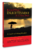 Resisting Enlightenment in 12 Easy Steps by Antsy McClain